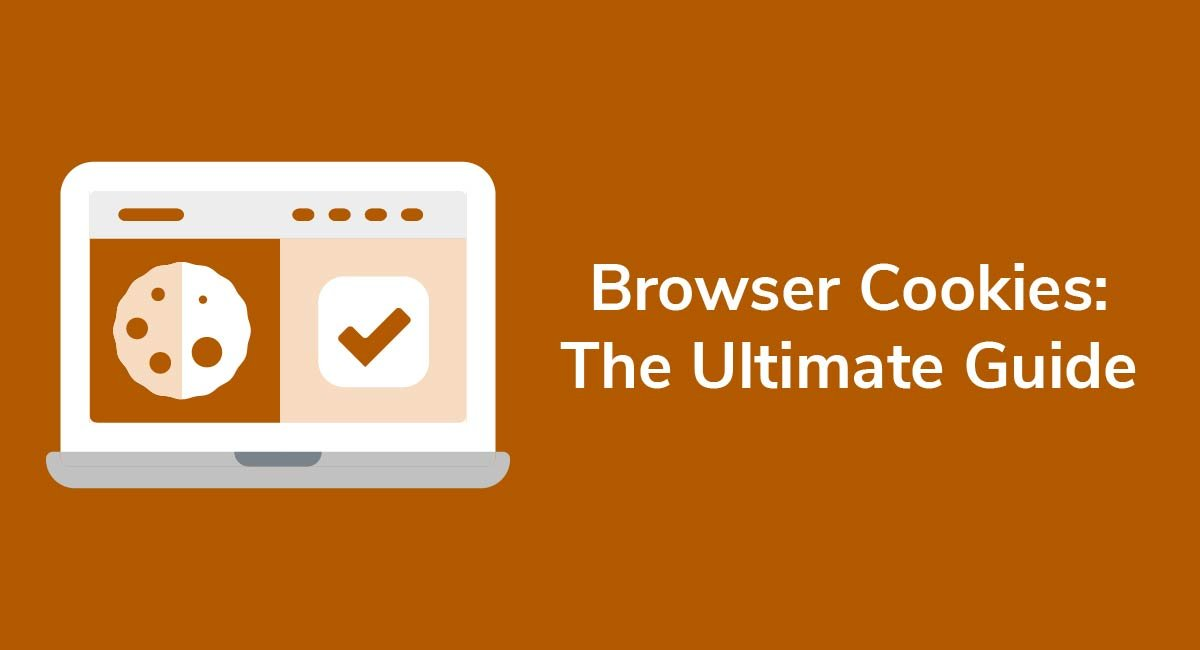 Browser Cookies: The Ultimate Guide - Privacy Policies