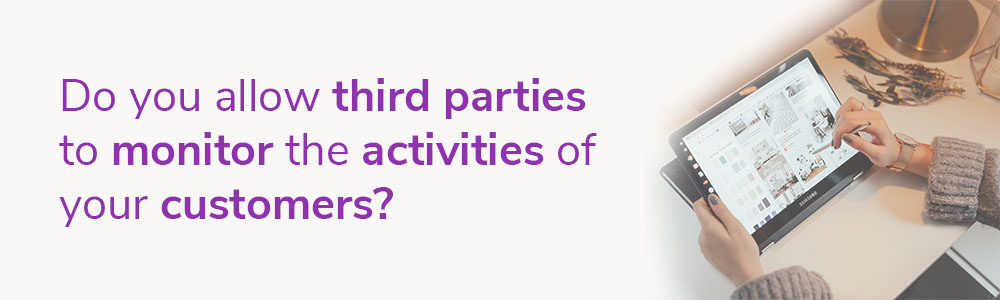 Do you allow third parties to monitor the activities of your customers?