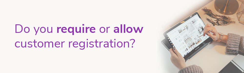 Do you require or allow customer registration?