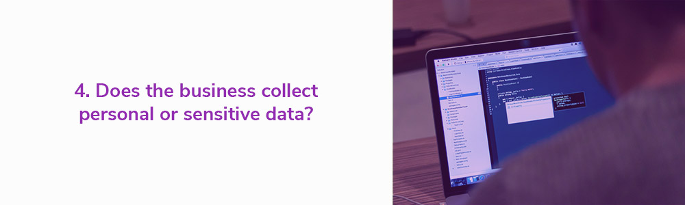 4. Does the business collect personal or sensitive data?