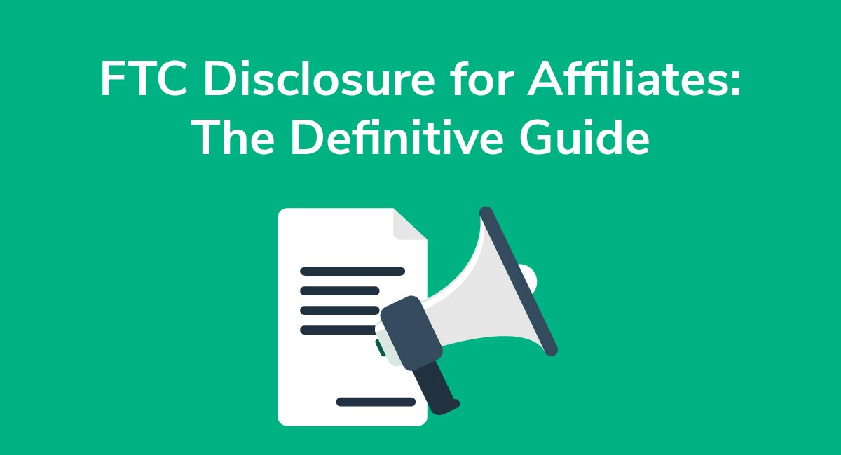 FTC Disclosure for Affiliates: The Definitive Guide