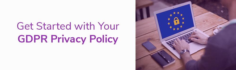 Get Started with Your GDPR Privacy Policy