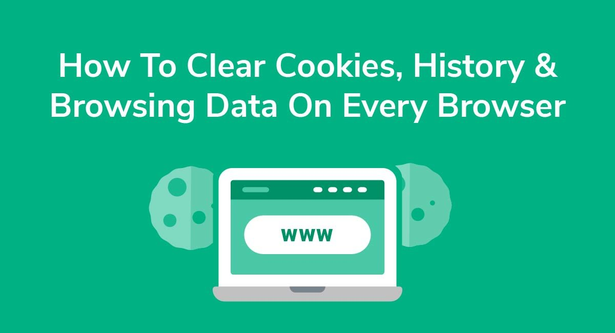How To Clear Cookies, History & Browsing Data On Every Browser
