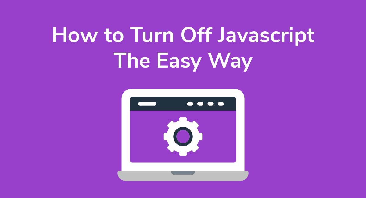 How to Turn Off Javascript the Easy Way