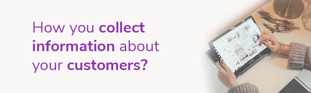 How you collect information about your customers?