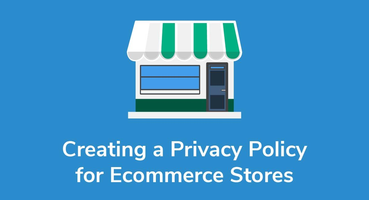 Creating a Privacy Policy for Ecommerce Stores