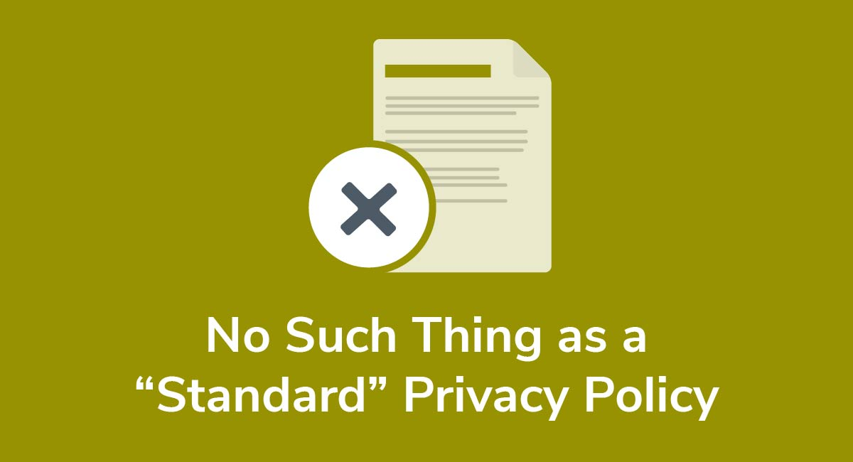 "No Such Thing as a ""Standard"" Privacy Policy"