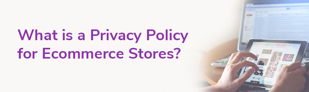 What is a Privacy Policy for Ecommerce Stores?