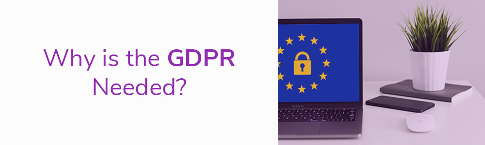 Why is the GDPR Needed?