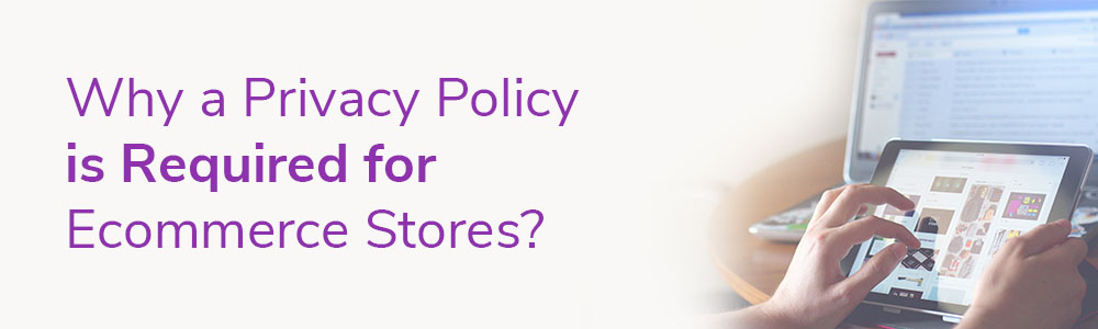 Why a Privacy Policy is Required for Ecommerce Stores?