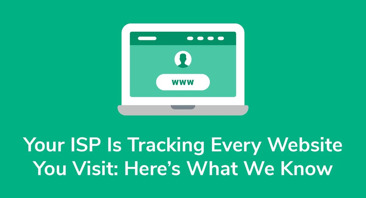 Your ISP Is Tracking Every Website You Visit: Here's What We Know