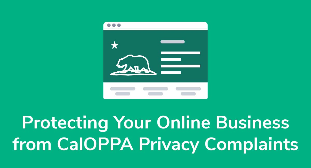 Protecting Your Online Business from CalOPPA Privacy Complaints