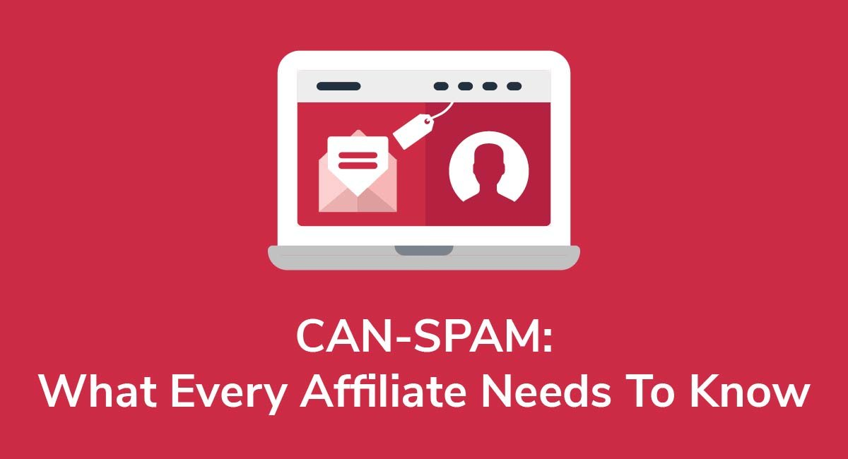 CAN-SPAM: What Every Affiliate Needs To Know