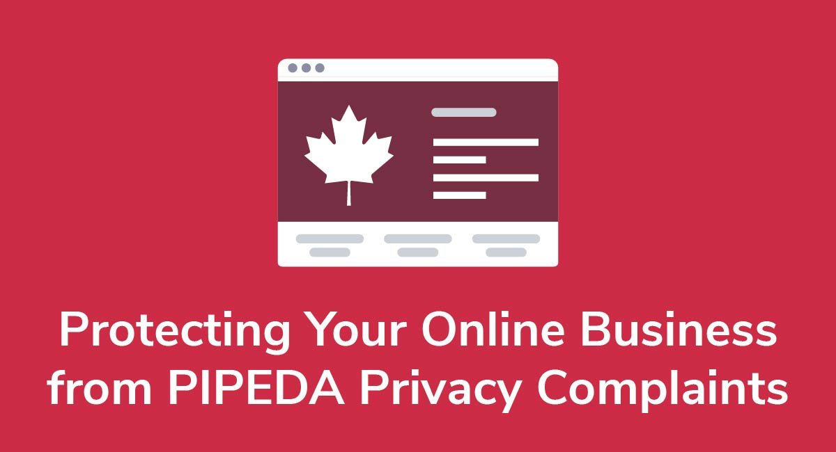 Protecting Your Online Business from PIPEDA Privacy Complaints