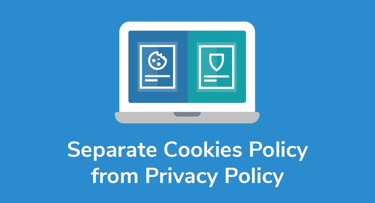 Separate Cookies Policy from Privacy Policy