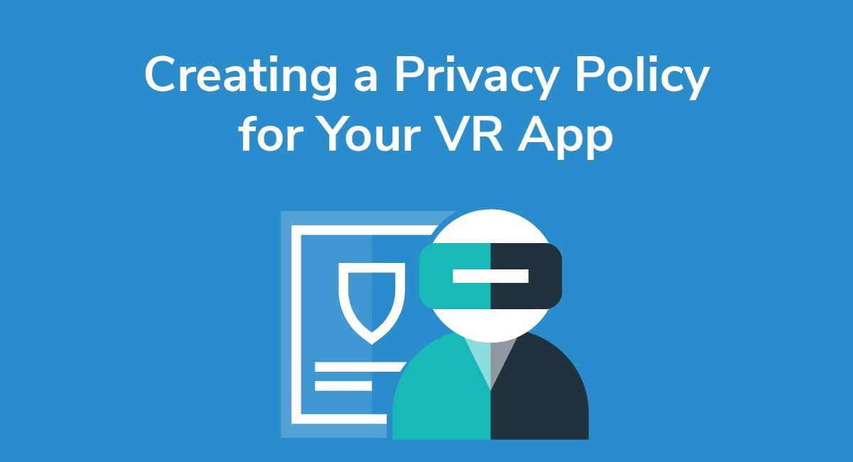 Creating a Privacy Policy for Your VR App