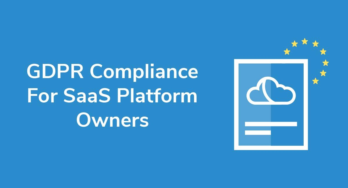 GDPR Compliance For SaaS Platform Owners