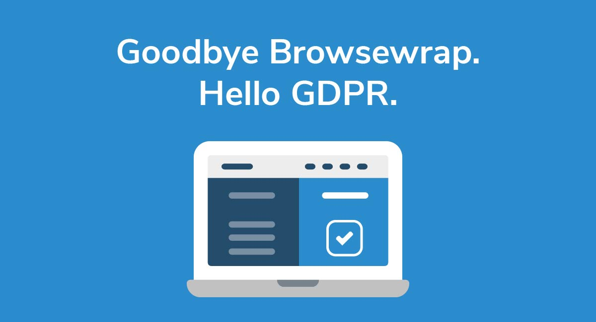 Goodbye Browsewrap. Hello GDPR.