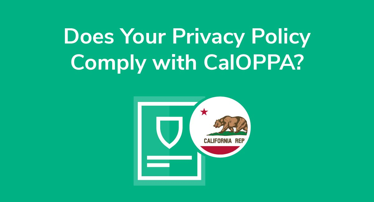 Does Your Privacy Policy Comply with CalOPPA?