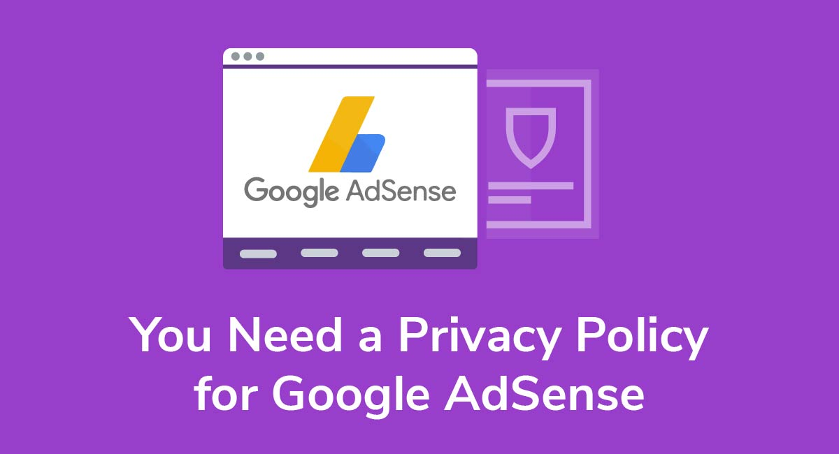 You Need a Privacy Policy for Google AdSense
