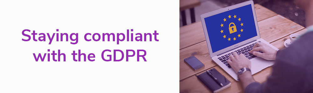 Staying compliant with the GDPR