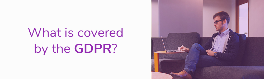 What is covered by the GDPR?