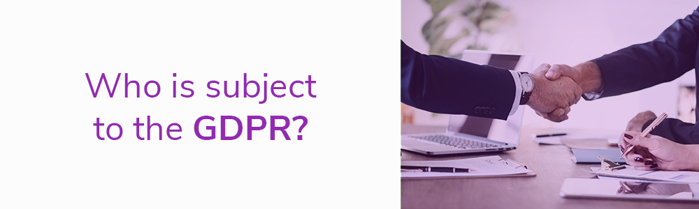 Who is subject to the GDPR?