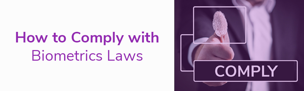 How to Comply with Biometrics Laws