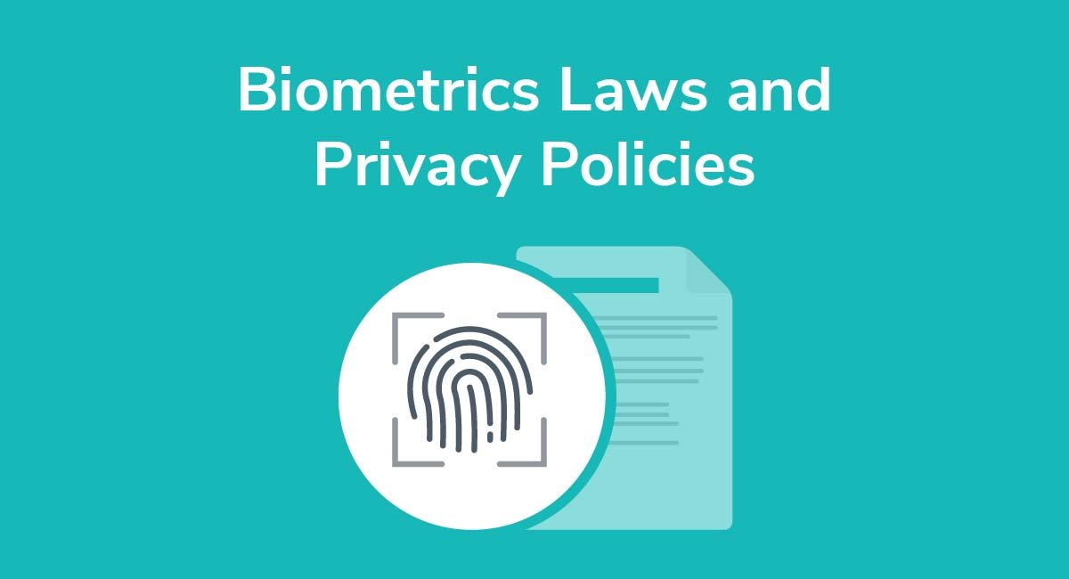 Biometrics Laws and Privacy Policies - Privacy Policies