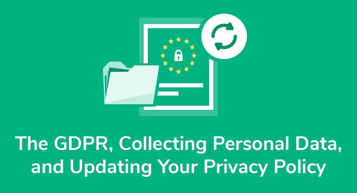 The GDPR, Collecting Personal Data, and Updating Your Privacy Policy