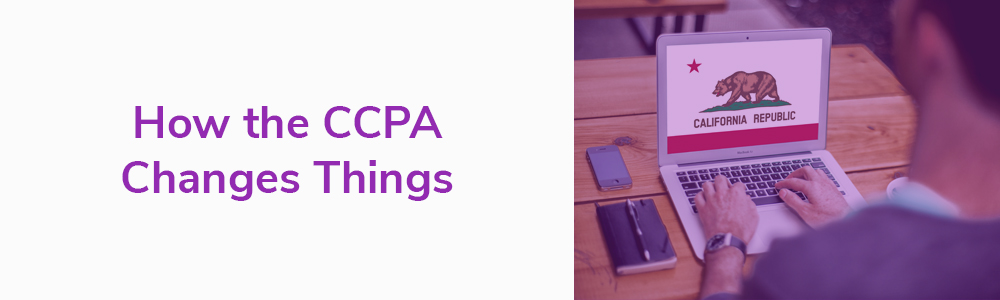 How the CCPA Changes Things