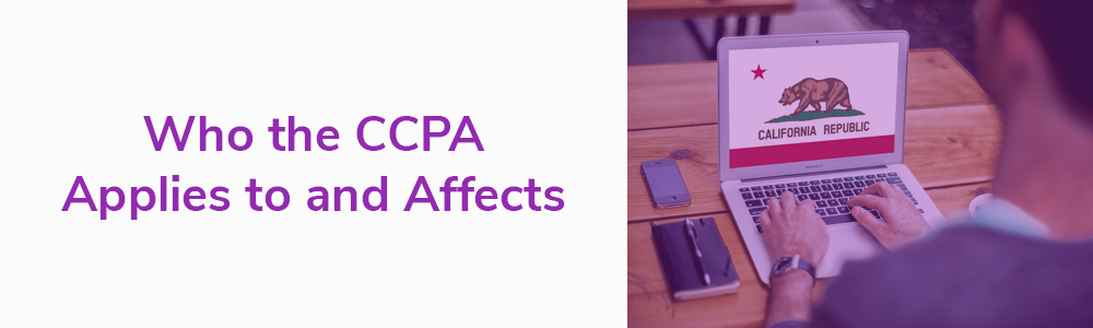 Who the CCPA Applies to and Affects