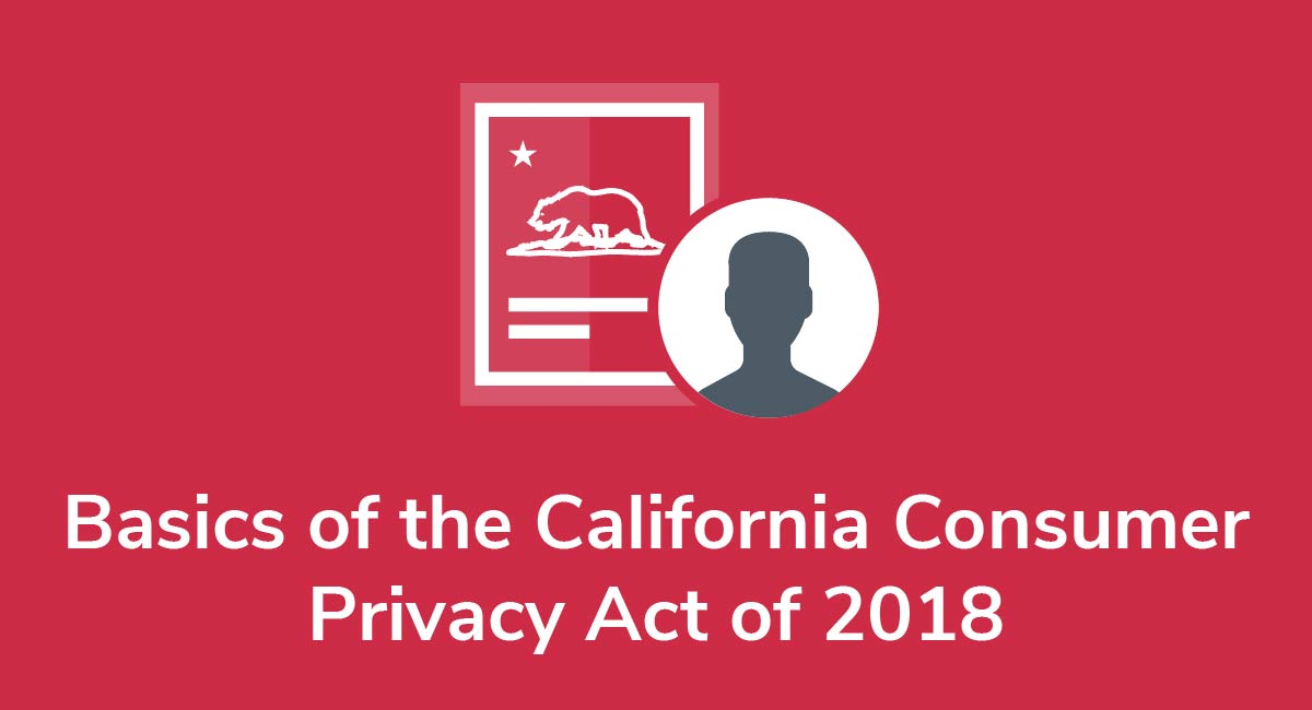 Basics of the California Consumer Privacy Act of 2018