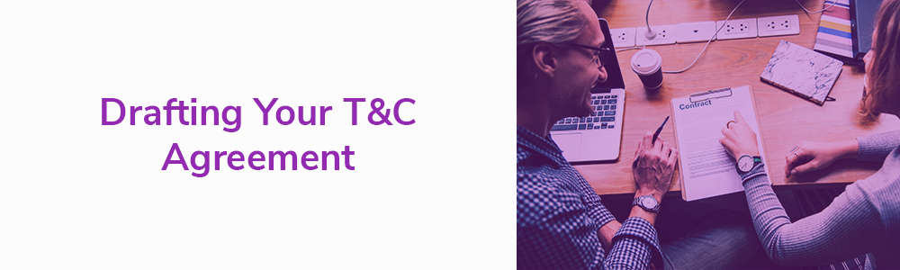 Drafting Your T and C Agreement