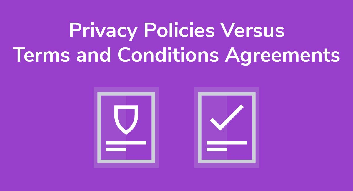 Privacy Policies Versus Terms and Conditions Agreements