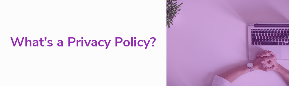 What's a Privacy Policy?