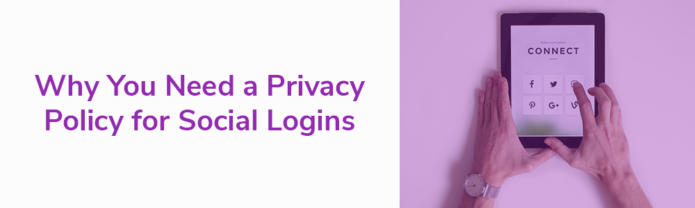 Why You Need a Privacy Policy for Social Logins