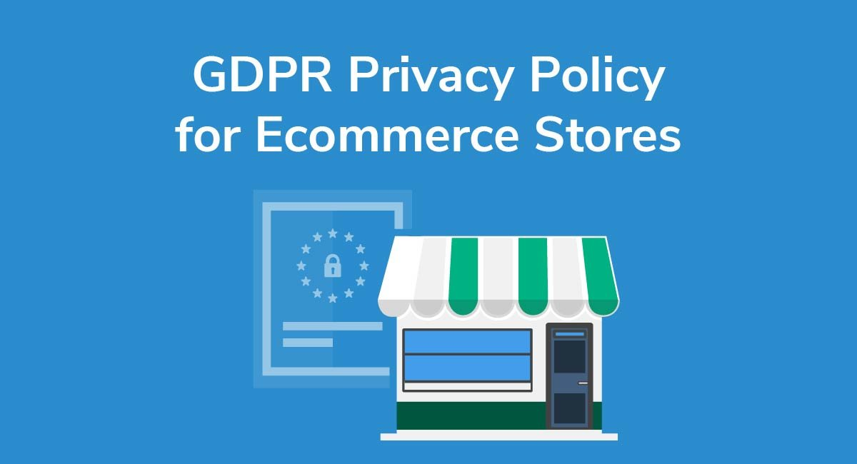 GDPR Privacy Policy for Ecommerce Stores