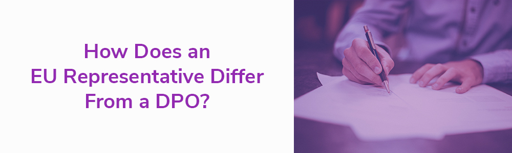 How Does an EU Representative Differ From a DPO?