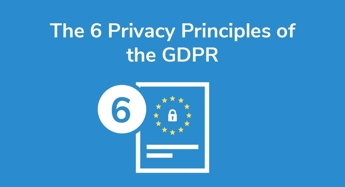 The 6 Privacy Principles of the GDPR