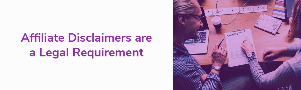 Affiliate Disclaimers are a Legal Requirement