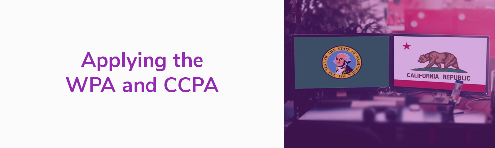 Applying the WPA and CCPA