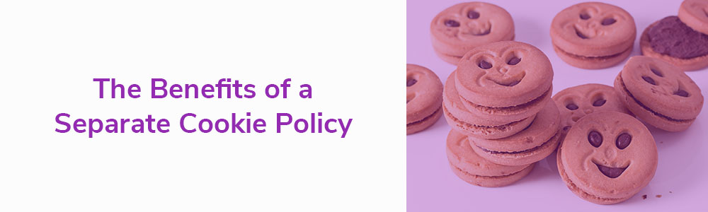 The Benefits of a Separate Cookie Policy