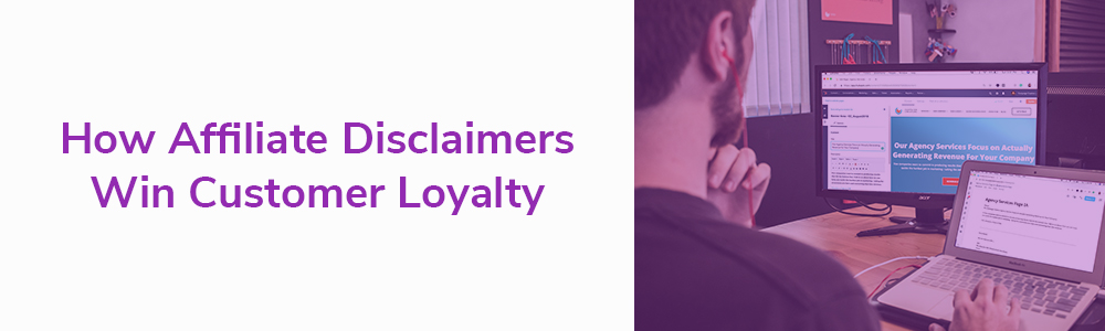 How Affiliate Disclaimers Win Customer Loyalty