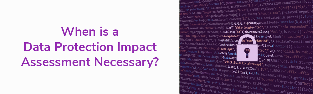 When is a Data Protection Impact Assessment Necessary?
