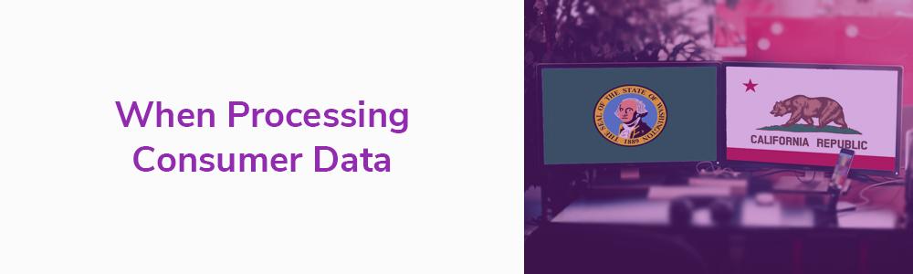 When Processing Consumer Data