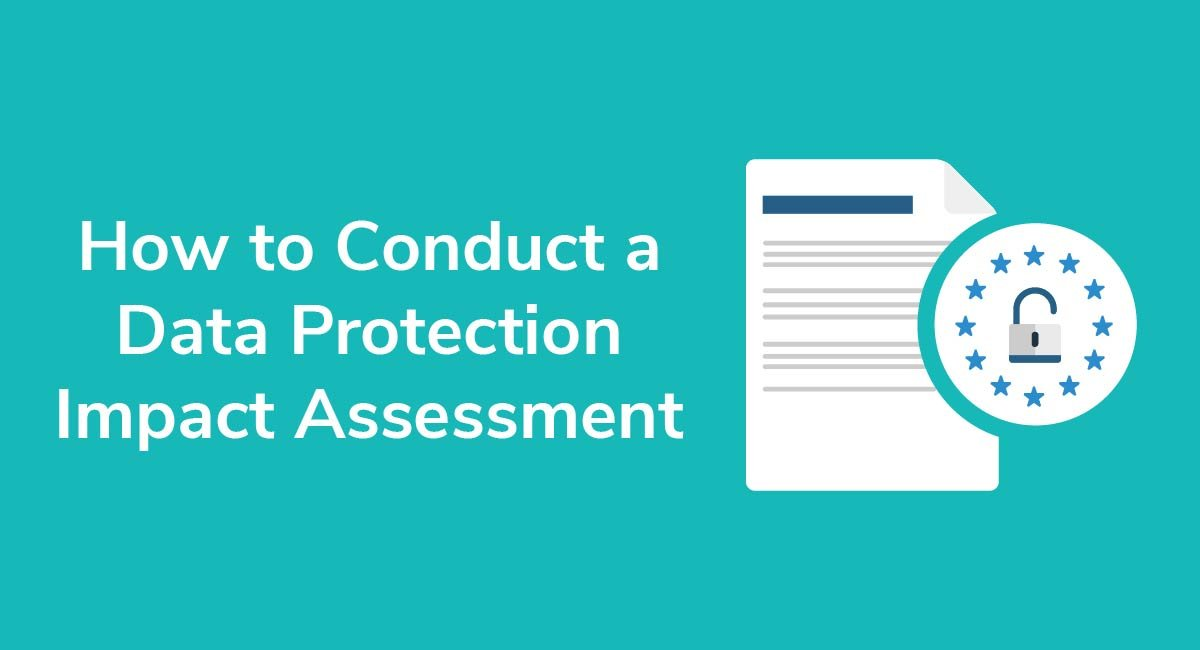 How to Conduct a Data Protection Impact Assessment
