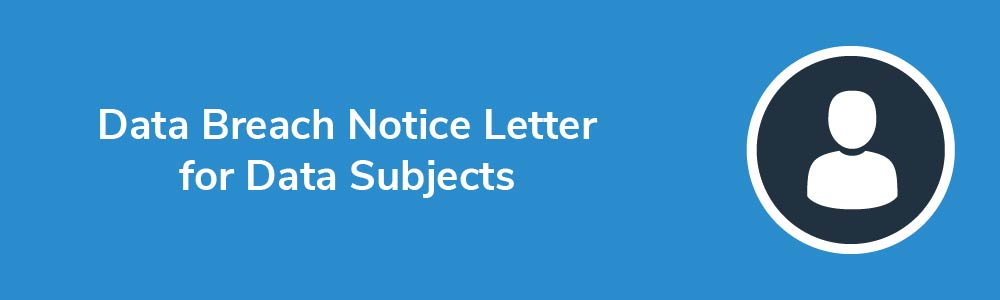 Data Breach Notice Letter for Data Subjects