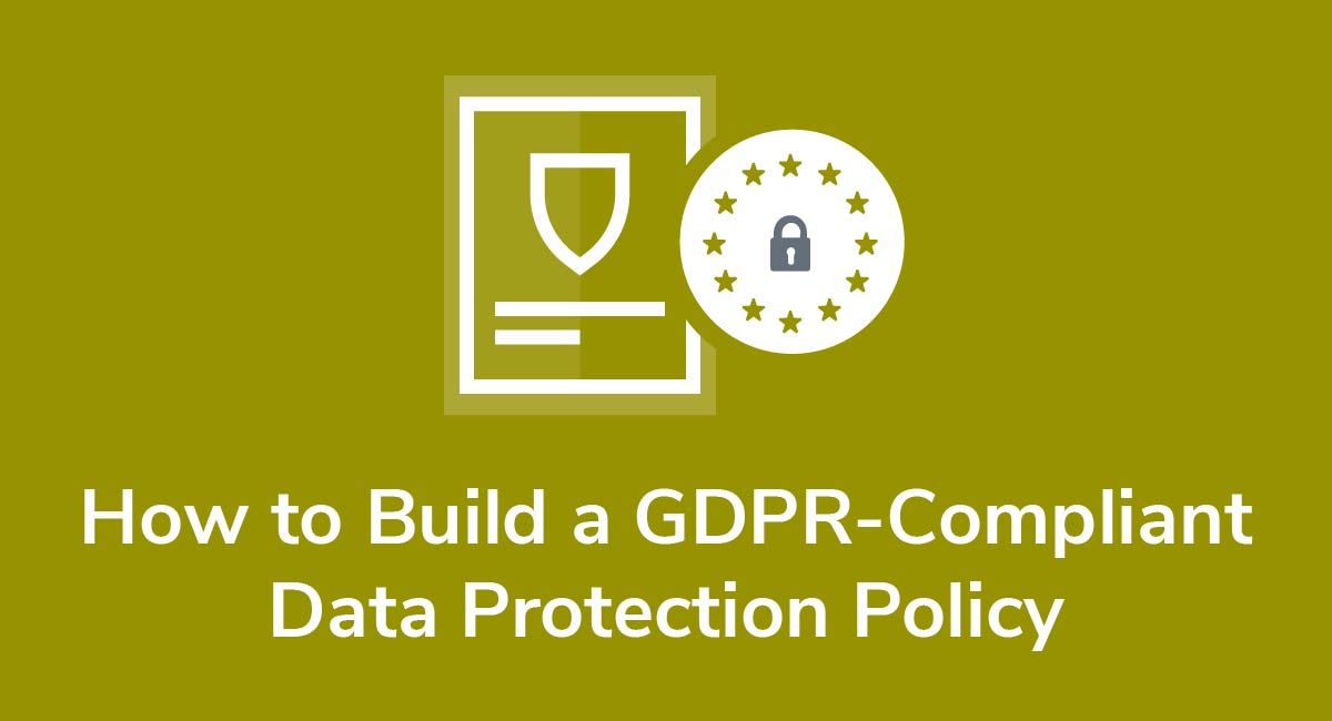 How to Build a GDPR-Compliant Data Protection Policy