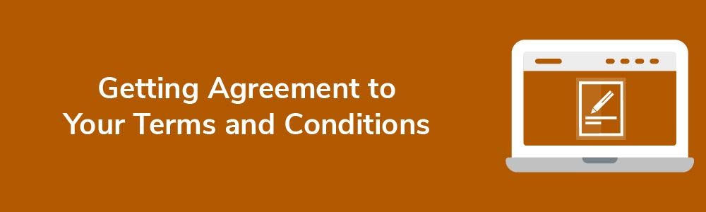 Getting Agreement to Your Terms and Conditions